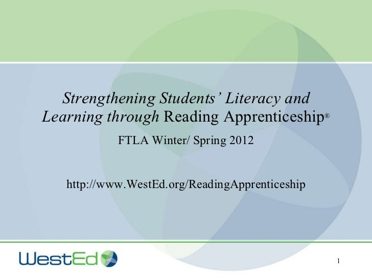 Strengthening Students' Literacy and Learning through  Reading Apprenticeship ® FTLA Winter/ Spring 2012 http://www.WestEd...