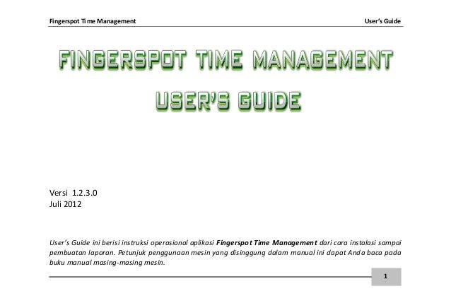 Fingerspot Time Management User's Guide1Versi 1.2.3.0Juli 2012User's Guide ini berisi instruksi operasional aplikasi Finge...