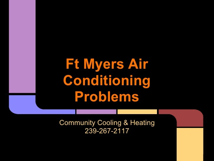 Ft Myers Air Conditioning  ProblemsCommunity Cooling & Heating     239-267-2117