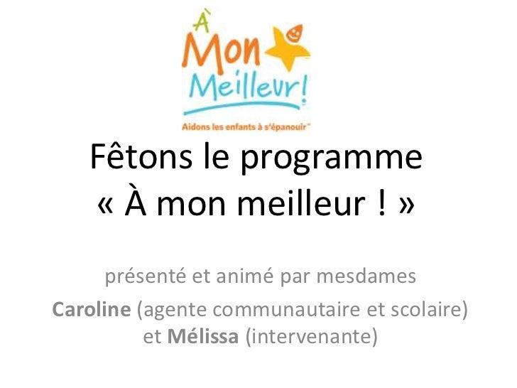 Fêtons le programme « À monmeilleur ! »<br />présenté et animé par mesdames<br />Caroline (agentecommunautaire et scolaire...