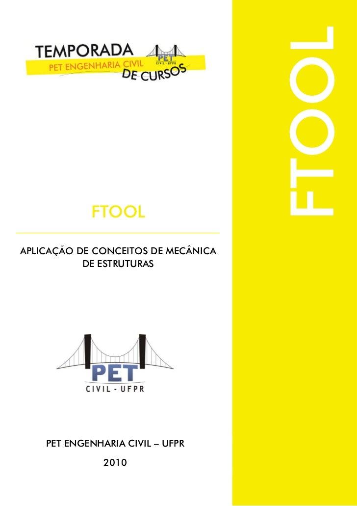 FTOOL            FTOOLAPLICAÇÃO DE CONCEITOS DE MECÂNICA           DE ESTRUTURAS    PET ENGENHARIA CIVIL – UFPR           ...