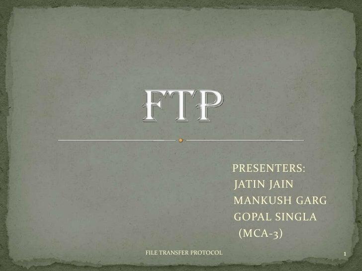 PRESENTERS:<br />  JATIN JAIN <br />            MANKUSH GARG<br />         GOPAL SINGLA<br />(MCA-3)  <br />FTP<br />...
