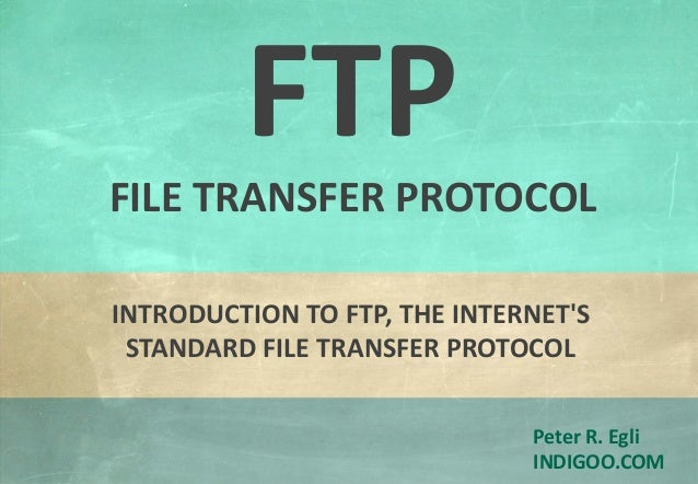 © Peter R. Egli 2015 1/22 Rev. 3.60 FTP - File Transfer Protocol indigoo.com Peter R. Egli INDIGOO.COM INTRODUCTION TO FTP...