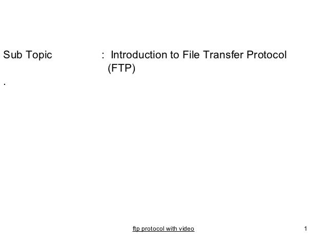 Sub Topic   : Introduction to File Transfer Protocol              (FTP).                  ftp protocol with video         ...