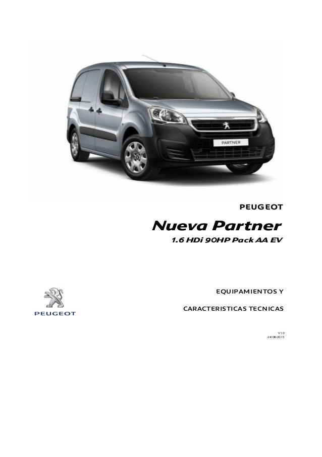 PEUGEOT EQUIPAMIENTOS Y CARACTERISTICAS TECNICAS V1.0 24/08/2015 Nueva Partner 1.6 HDi 90HP Pack AA EV