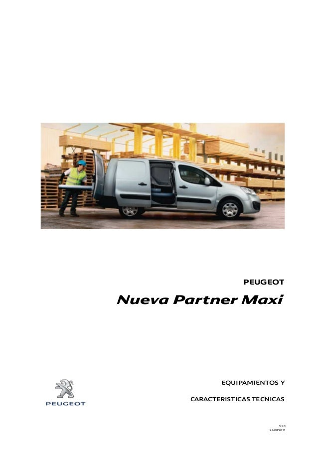 PEUGEOT EQUIPAMIENTOS Y CARACTERISTICAS TECNICAS V1.0 24/08/2015 Nueva Partner Maxi