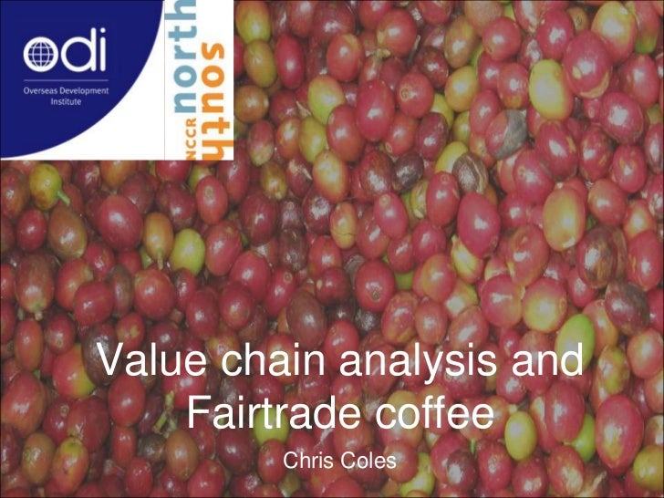 Value chain analysis and Fairtrade coffee<br />Chris Coles<br />