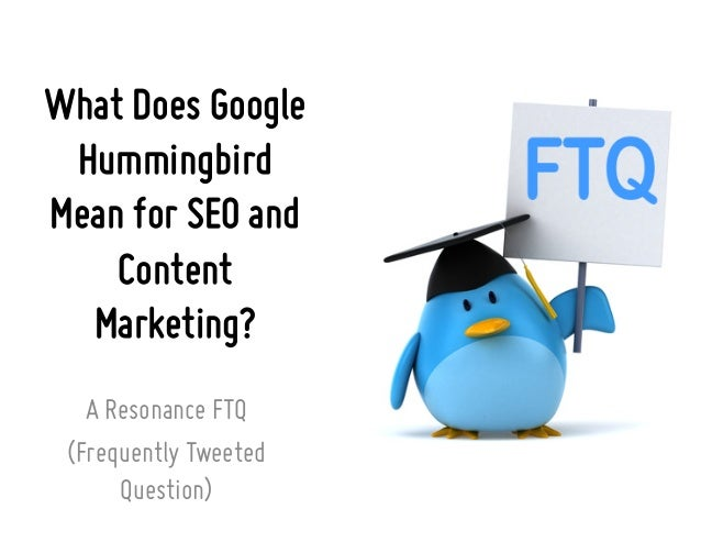 What Does Google Hummingbird Mean for SEO and Content Marketing? A Resonance FTQ (Frequently Tweeted Question)