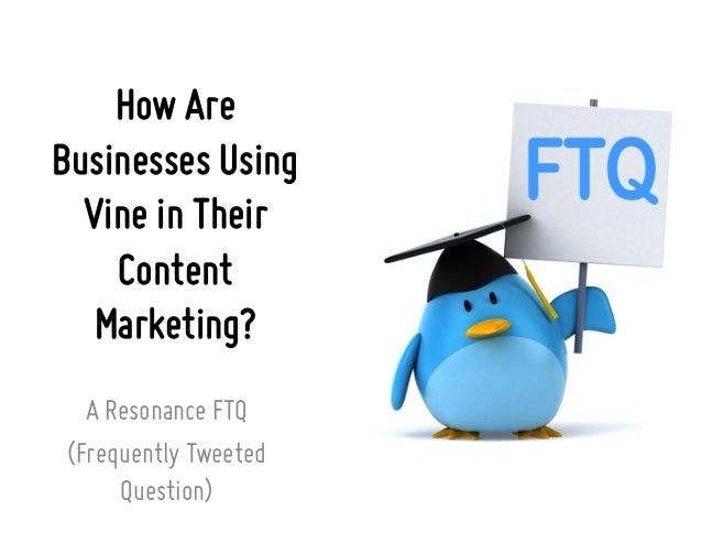 How Are Businesses Using Vine in Their Content Marketing? A Resonance FTQ (Frequently Tweeted Question)