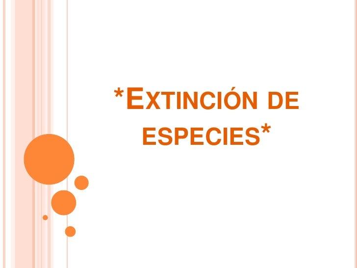 *EXTINCIÓN DE  ESPECIES*
