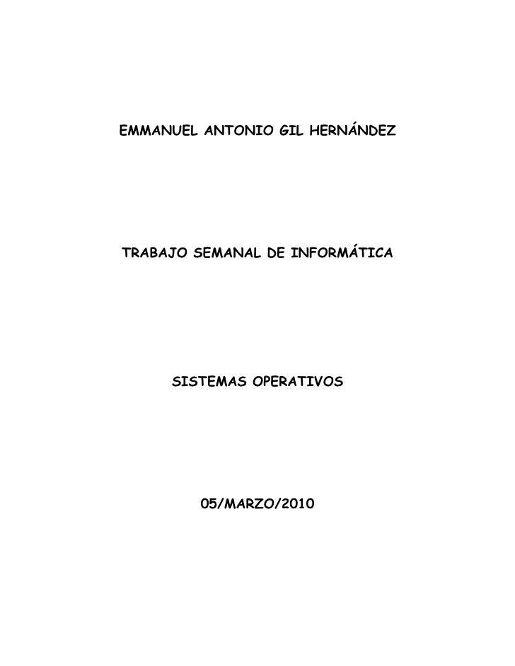 EMMANUEL ANTONIO GIL HERNÁNDEZ     TRABAJO SEMANAL DE INFORMÁTICA          SISTEMAS OPERATIVOS             05/MARZO/2010
