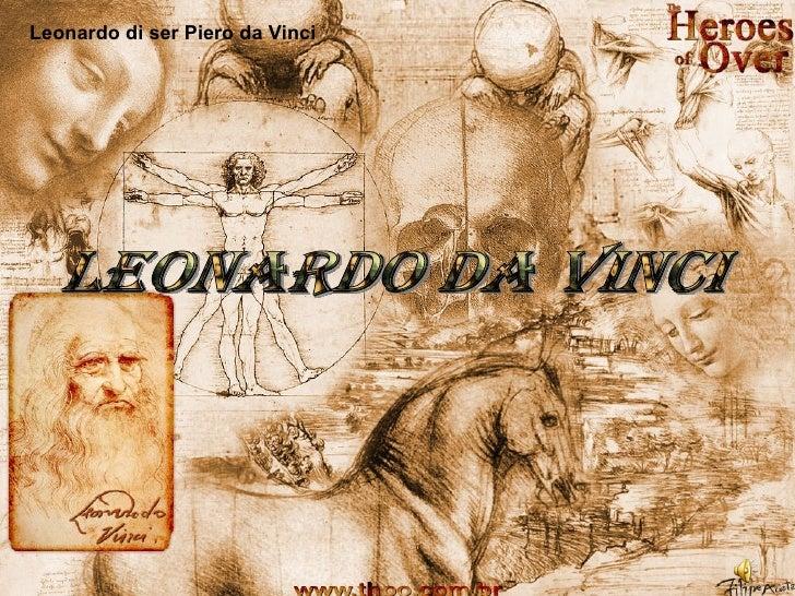 Leonardo da Vinci Leonardo di ser Piero da Vinci