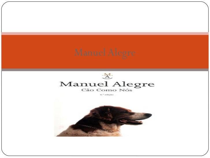 Manuel Alegre Cão como nós