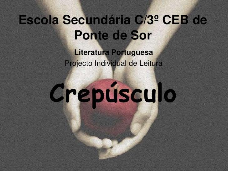 Escola Secundária C/3º CEB de         Ponte de Sor          Literatura Portuguesa        Projecto Individual de Leitura   ...