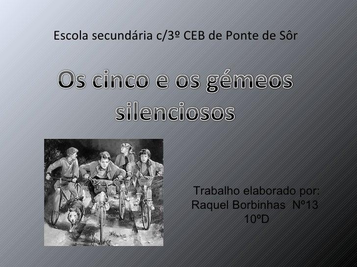<ul><li>Escola secundária c/3º CEB de Ponte de Sôr  </li></ul>Trabalho elaborado por: Raquel Borbinhas  Nº13  10ºD