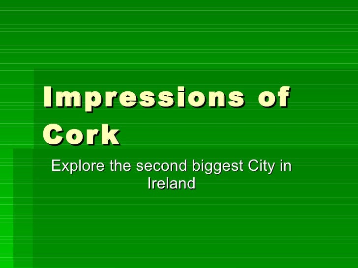 Impressions of Cork Explore the second biggest City in Ireland