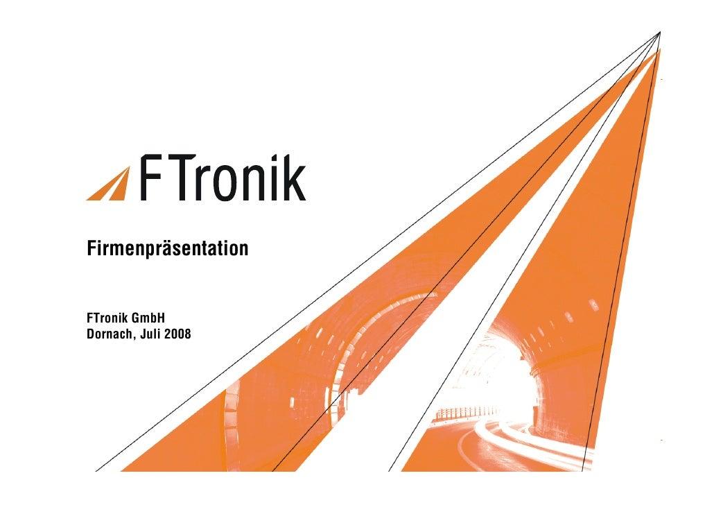 M-Reihe Forum 2007     Firmenpräsentation   FTronik GmbH Dornach, Juli 2008     FTronik Firmenpräsentation / 1   Copyright...
