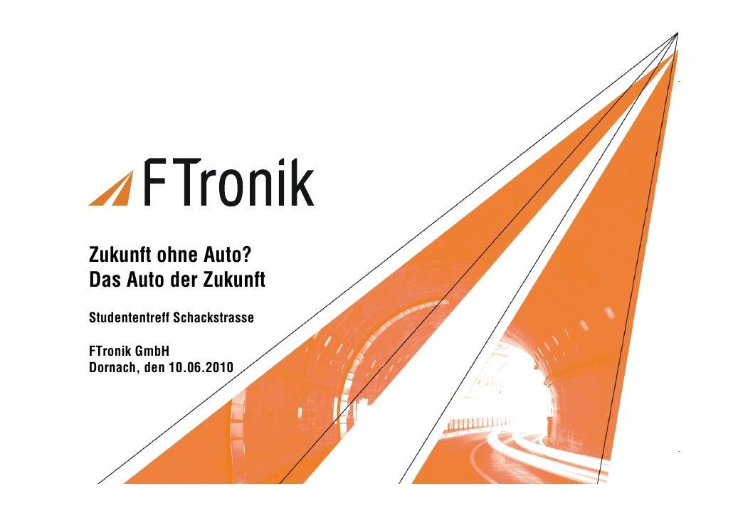 M-Reihe Forum 2007     Zukunft ohne Auto? Das Auto der Zukunft Studententreff Schackstrasse  FTronik GmbH Dornach, den 10....