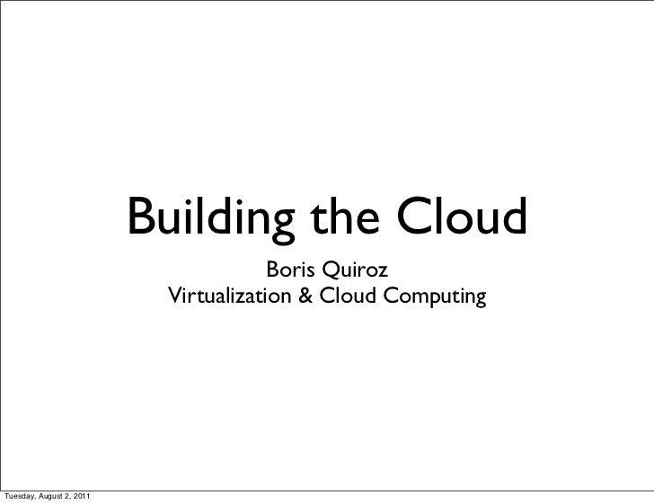 Building the Cloud                                       Boris Quiroz                           Virtualization & Cloud Com...