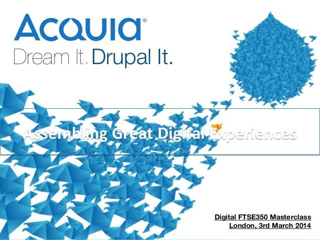 Dream It. Drupal It.   Assembling  Great  Digital  Experiences    1     Digital FTSE350 Masterclass London, 3rd Ma...