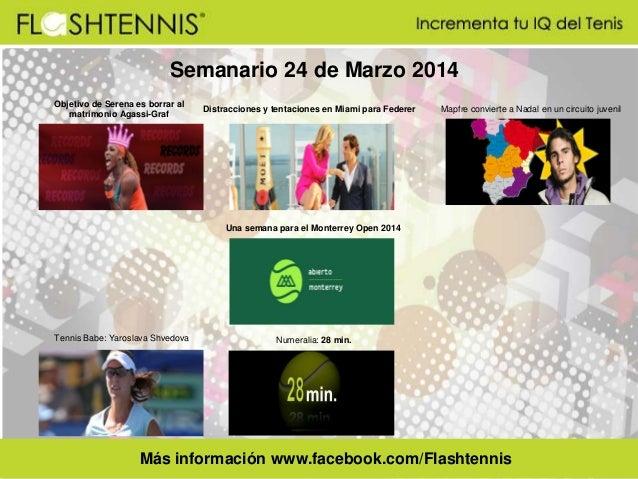 Más información www.facebook.com/Flashtennis Semanario 24 de Marzo 2014 Objetivo de Serena es borrar al matrimonio Agassi-...
