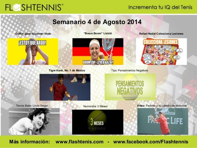 Semanario 4 de Agosto 2014 Goffin gana su primer título Rafael Nadal Colecciona Lesiones Tennis Babe: Linda Siegel Numeral...