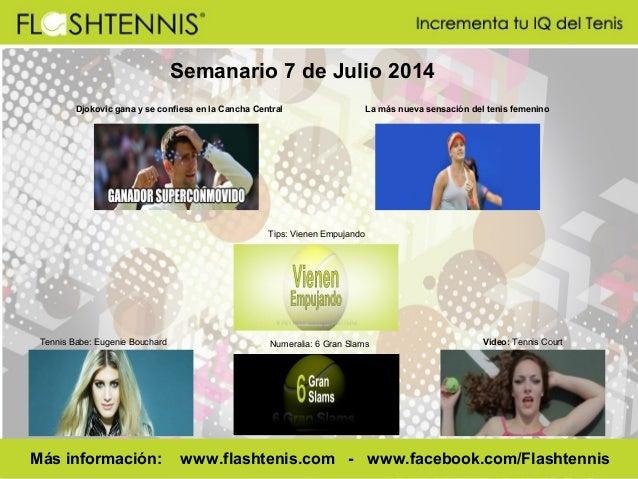 Semanario 7 de Julio 2014 Djokovic gana y se confiesa en la Cancha Central La más nueva sensación del tenis femenino Tenni...