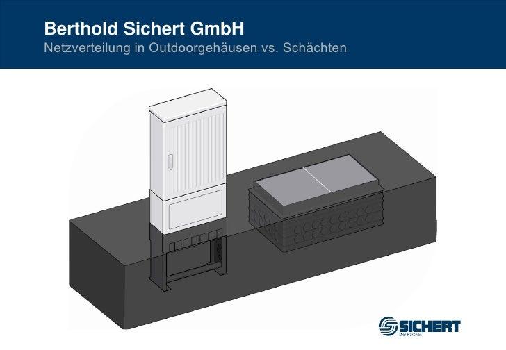Berthold Sichert GmbHNetzverteilung in Outdoorgehäusen vs. Schächten