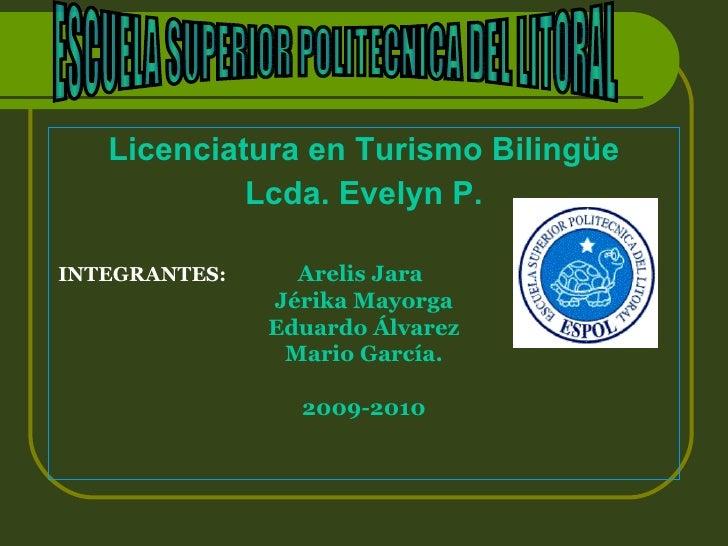 Licenciatura en Turismo Bilingüe             Lcda. Evelyn P.  INTEGRANTES:     Arelis Jara                Jérika Mayorga  ...