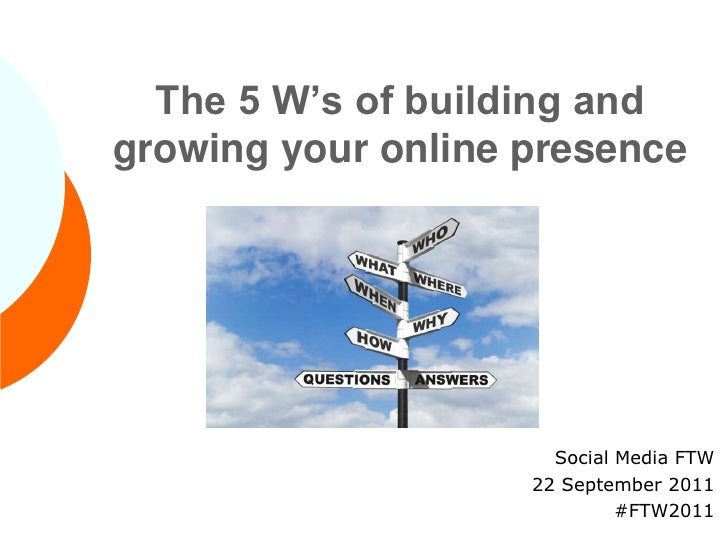 The 5 W's of Building and Growing Your Online Presence