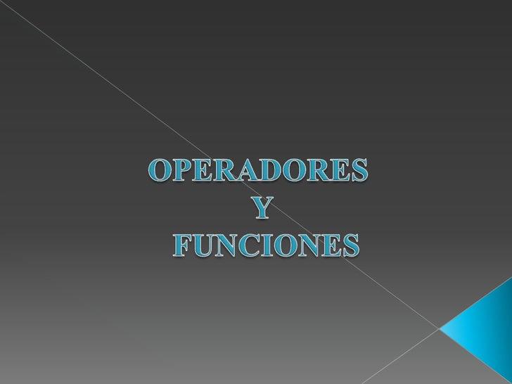 OPERADORES <br />Y<br /> FUNCIONES<br />