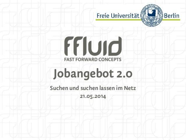 Jobangebot 2.0 Suchen und suchen lassen im Netz 21.05.2014