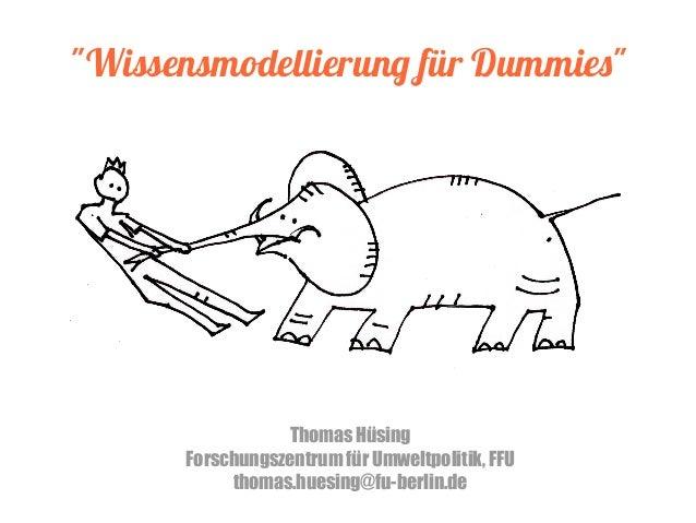 """""""Wissensmodellierung für Dummies"""" Thomas Hüsing Forschungszentrum für Umweltpolitik, FFU thomas.huesing@fu-berlin.de"""