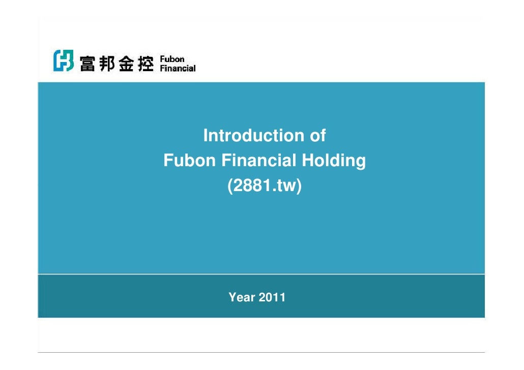 Introduction ofFubon Financial Holding       (2881.tw)       Year 2011