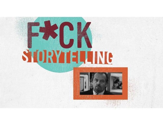 F*ck Storytelling