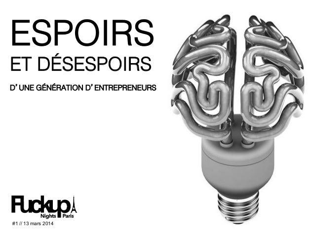 ESPOIRS! ET DÉSESPOIRS! ! D'UNE GÉNÉRATION D'ENTREPRENEURS! ! #1 // 13 mars 2014!