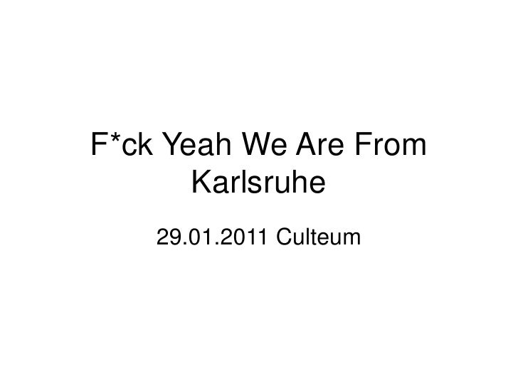 F*ckYeahWe Are FromKarlsruhe<br />29.01.2011 Culteum<br />