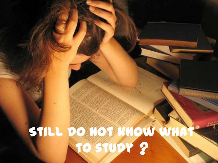 Still do not know what       to study ?