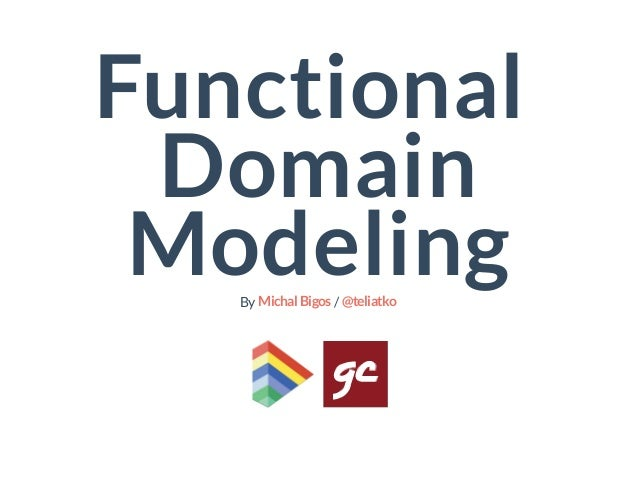 Functional Domain ModelingBy /MichalBigos @teliatko