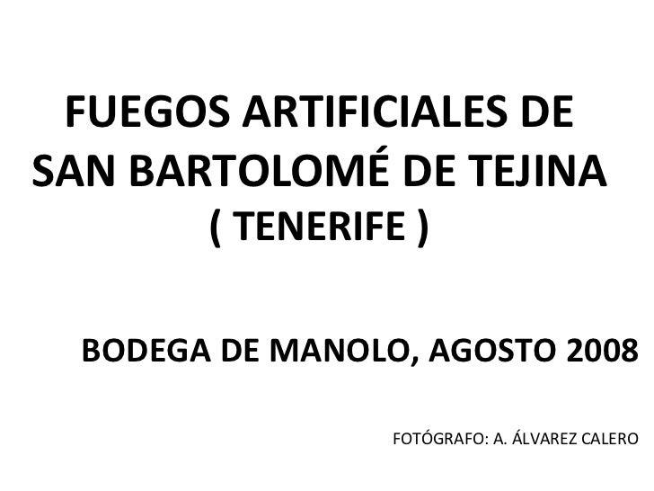 FUEGOS ARTIFICIALES DE SAN BARTOLOMÉ DE TEJINA ( TENERIFE ) BODEGA DE MANOLO, AGOSTO 2008 FOTÓGRAFO: A. ÁLVAREZ CALERO