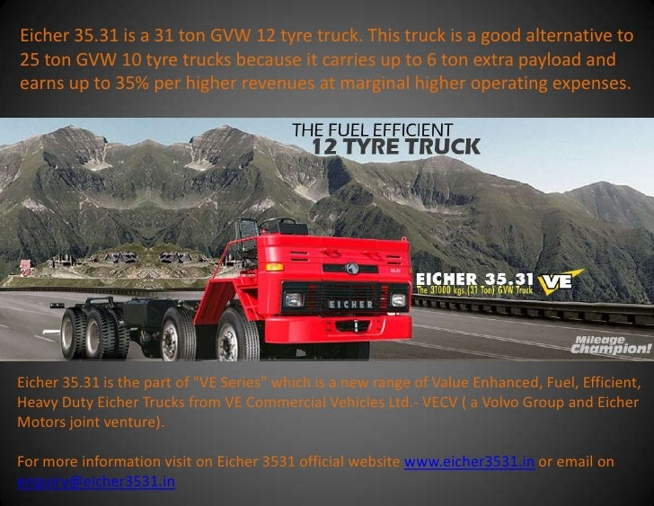 Eicher 35.31 is a 31 ton GVW 12 tyre truck. This truck is a good alternative to25 ton GVW 10 tyre trucks because it carrie...