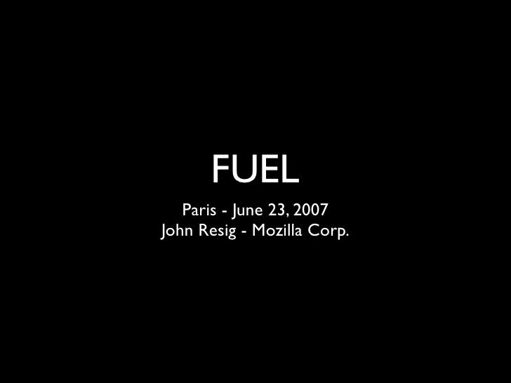FUEL    Paris - June 23, 2007 John Resig - Mozilla Corp.