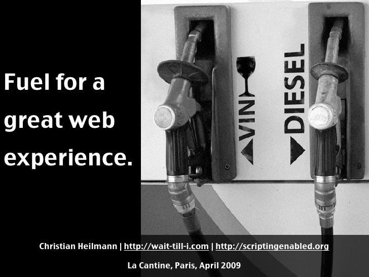 Fuel for a great web experience.      Christian Heilmann | http://wait-till-i.com | http://scriptingenabled.org           ...