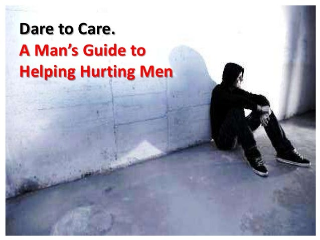 Dare to Care.A Man's Guide toHelping Hurting Men