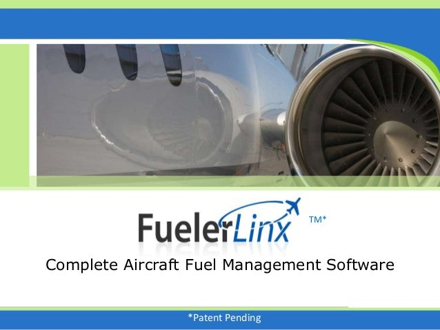 TM Complete Aircraft Fuel Management Software TM* *Patent Pending