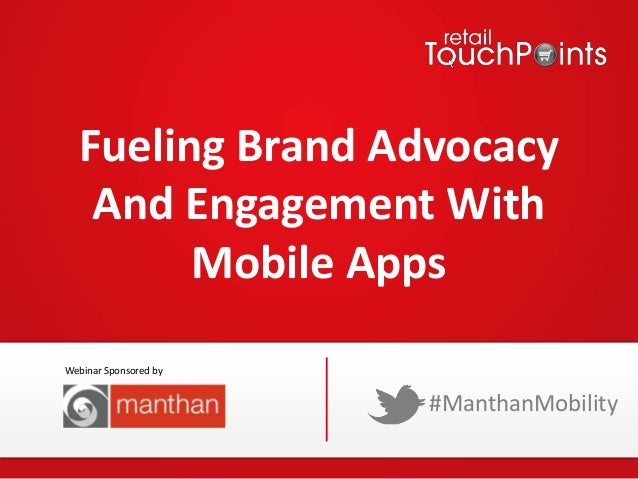Fueling Brand Advocacy And Engagement With Mobile Apps #ManthanMobility Webinar Sponsored by