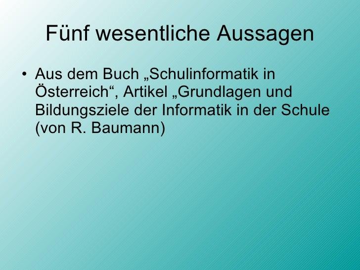 """Fünf wesentliche Aussagen <ul><li>Aus dem Buch """"Schulinformatik in Österreich"""", Artikel """"Grundlagen und Bildungsziele der ..."""