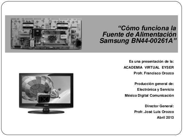"""""""Cómo funciona la Fuente de Alimentación Samsung BN44-00261A"""" Es una presentación de la: ACADEMIA VIRTUAL EYSER  Profr. Fr..."""