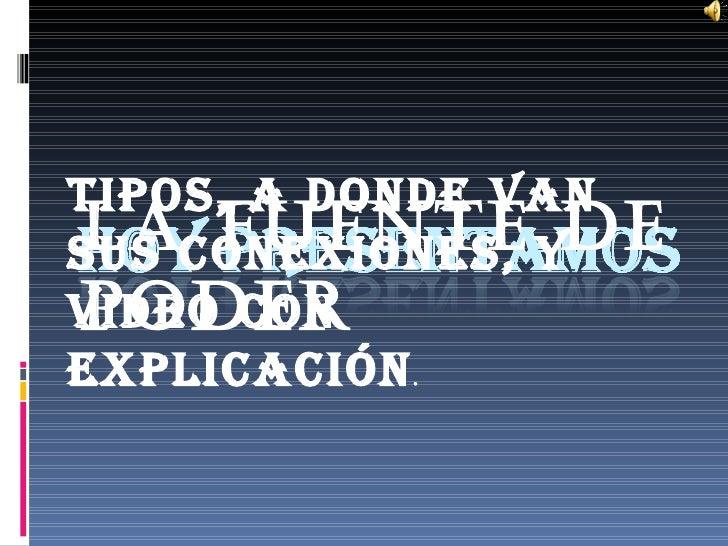 Tipos, a donde vanLaconexiones, ydesus  fuentepodervideo conexplicación          .