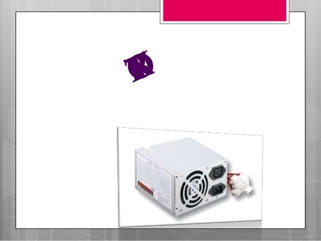 Otorga la electricidad a equipos como ordenadores o computadoras Se refiere a En la parte posterior del gabinete y es comp...